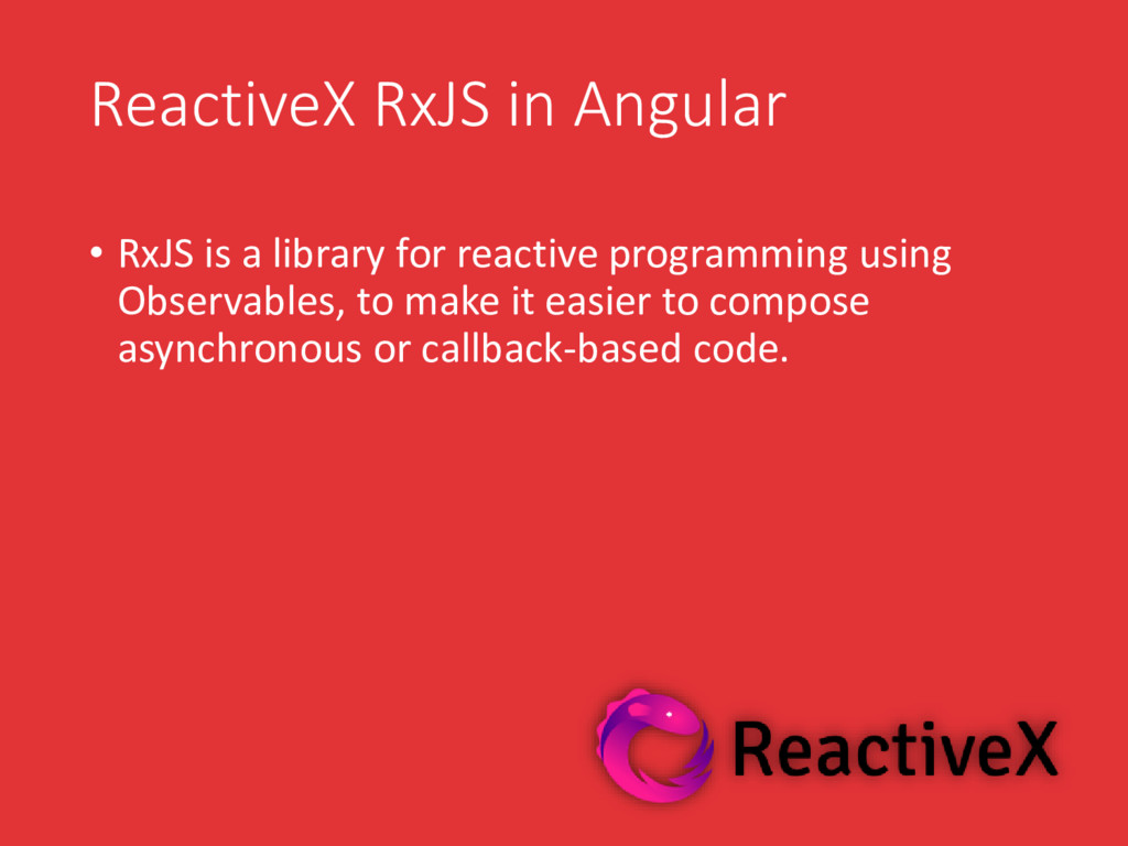ReactiveX RxJS in Angular • RxJS is a library f...