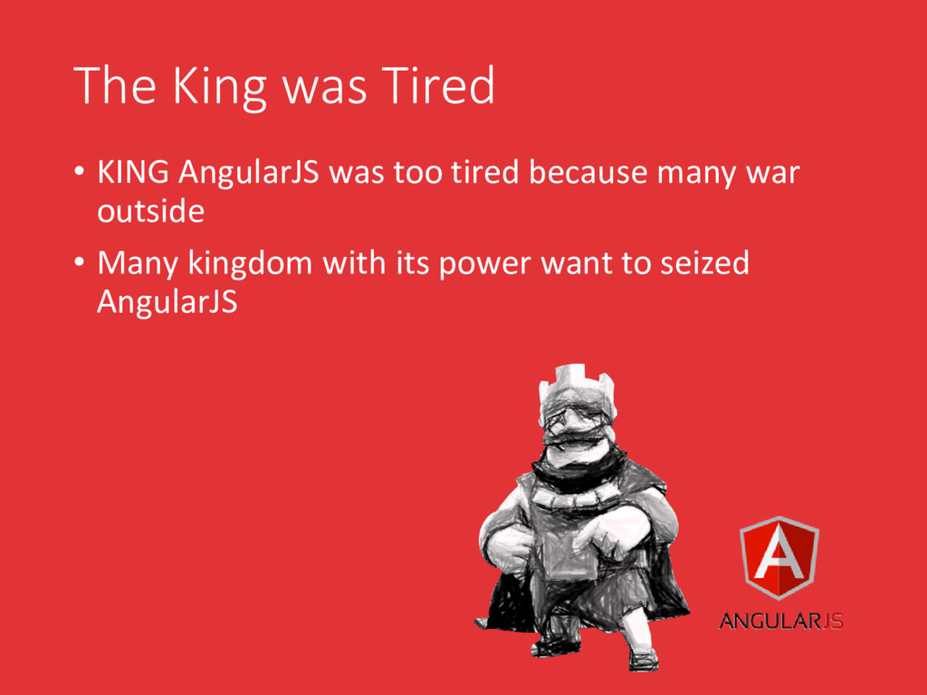 The King was Tired • KING AngularJS was too tir...