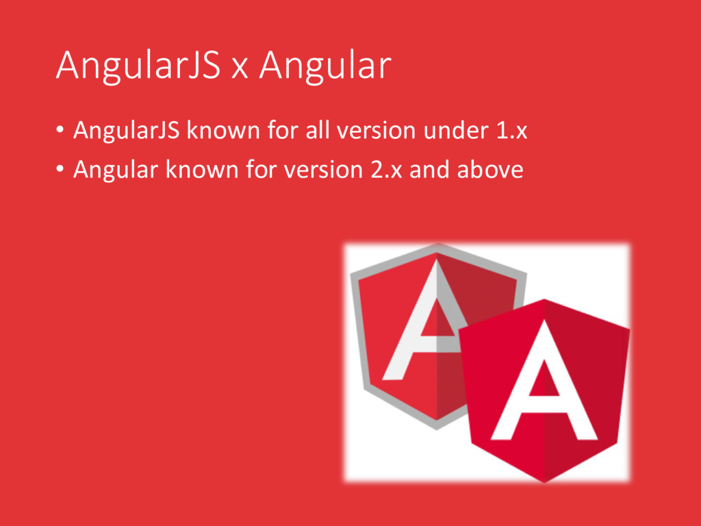 AngularJS x Angular • AngularJS known for all v...