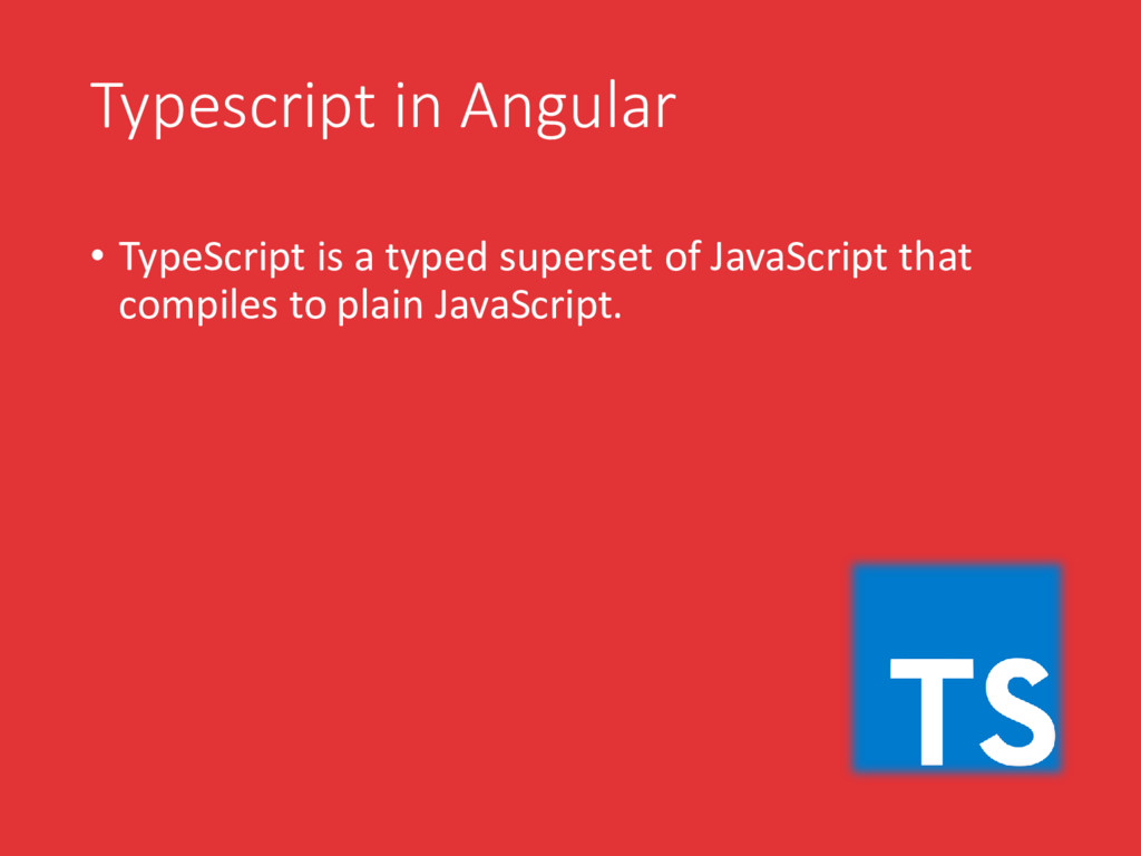 Typescript in Angular • TypeScript is a typed s...