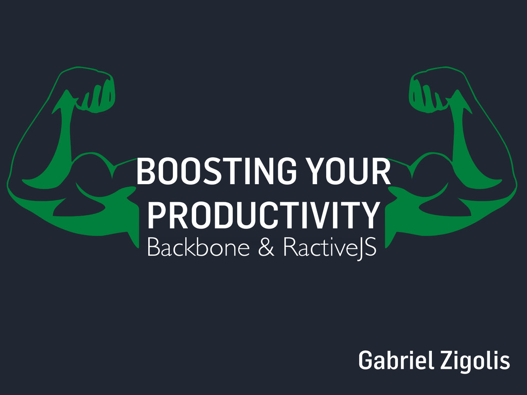 BOOSTING YOUR PRODUCTIVITY Backbone & RactiveJS...
