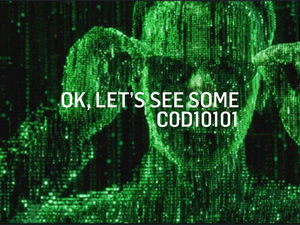 OK, LET'S SEE SOME C0D10101