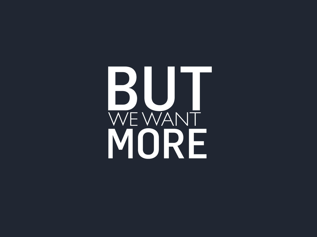 WE WANT BUT MORE