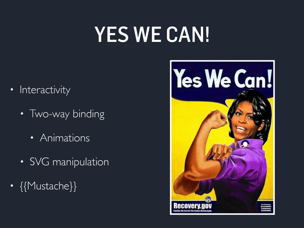 YES WE CAN! • Interactivity • Two-way binding •...