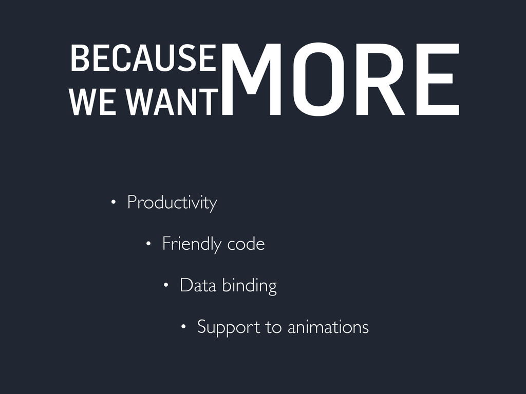 BECAUSE WE WANT • Productivity • Friendly code ...