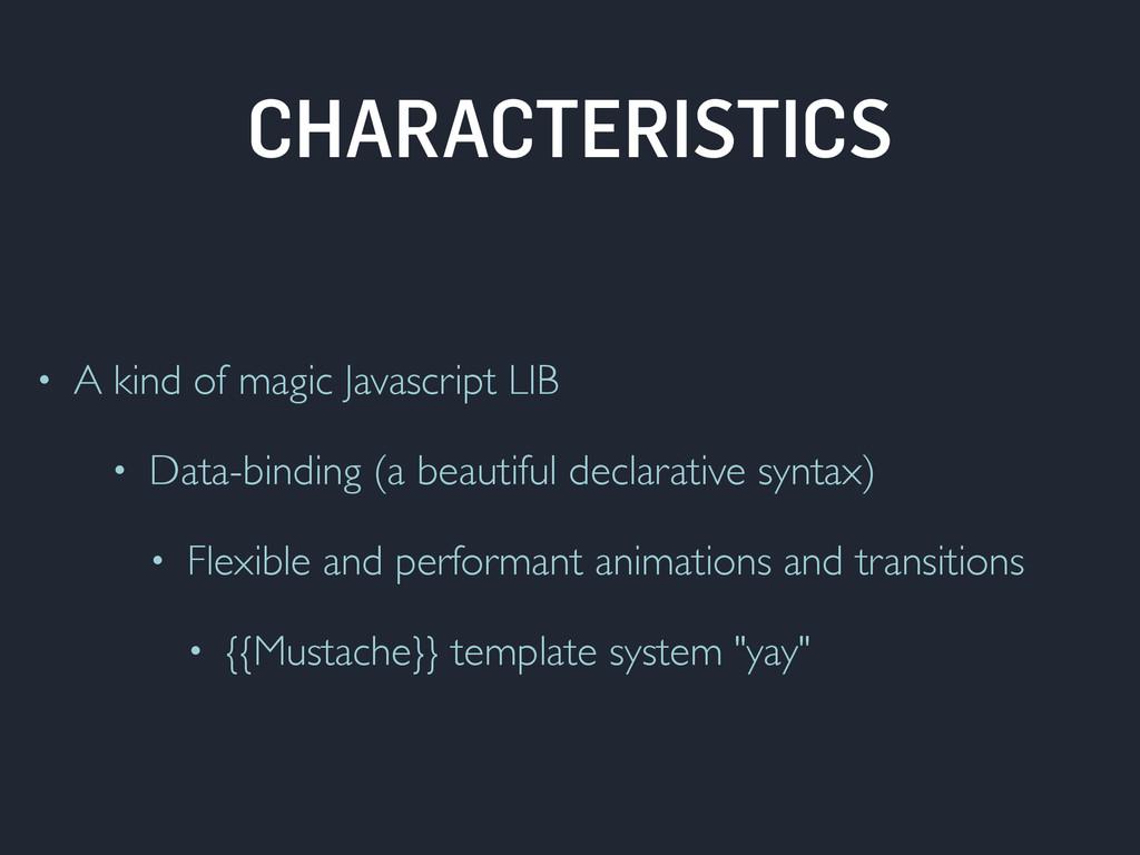 CHARACTERISTICS • A kind of magic Javascript LI...