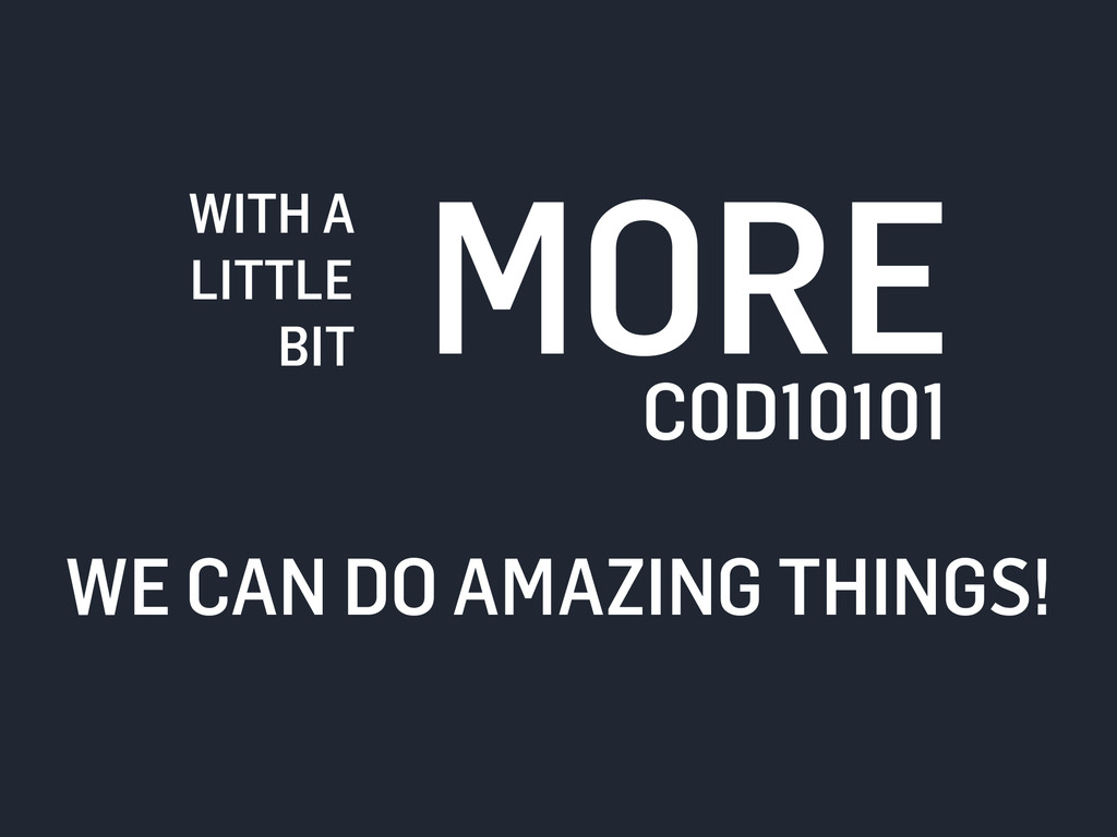 WITH A LITTLE BIT MORE C0D10101 WE CAN DO AMAZI...