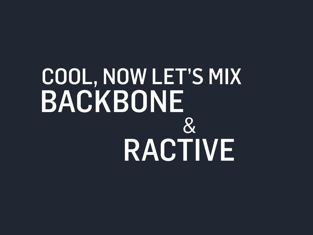 COOL, NOW LET'S MIX BACKBONE RACTIVE &