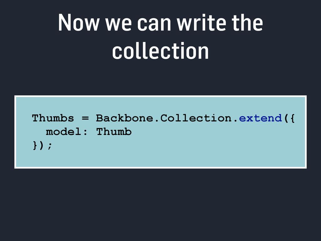 Now we can write the collection Thumbs = Backbo...