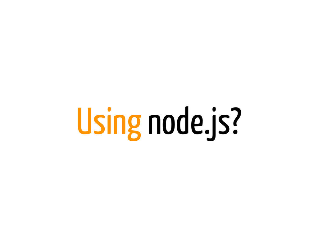 Using node.js?