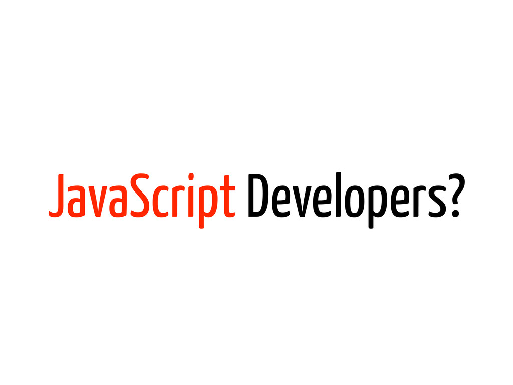 JavaScript Developers?