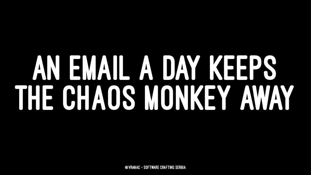 AN EMAIL A DAY KEEPS THE CHAOS MONKEY AWAY @vra...