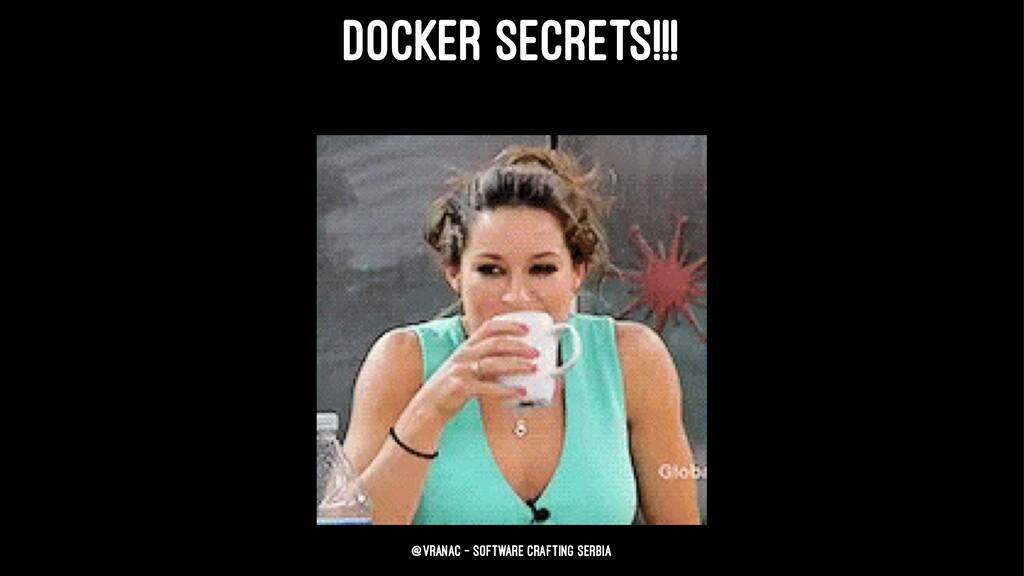 DOCKER SECRETS!!! @vranac - Software Crafting S...