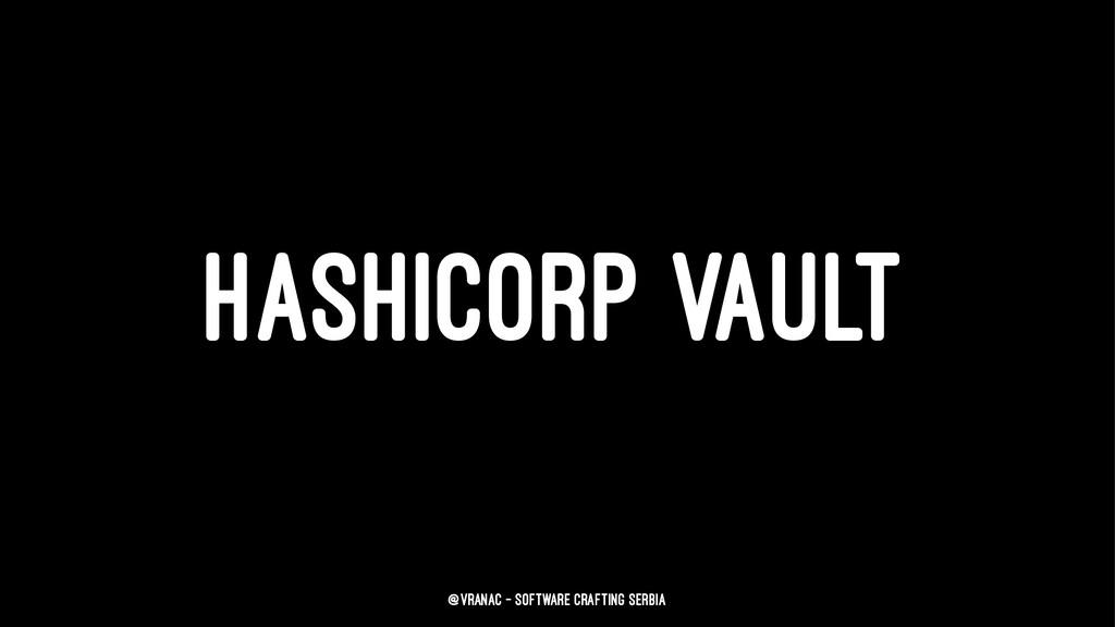 HASHICORP VAULT @vranac - Software Crafting Ser...