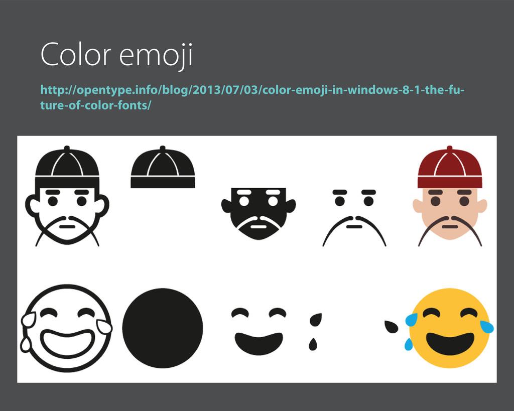 Color emoji http://opentype.info/blog/2013/07/0...