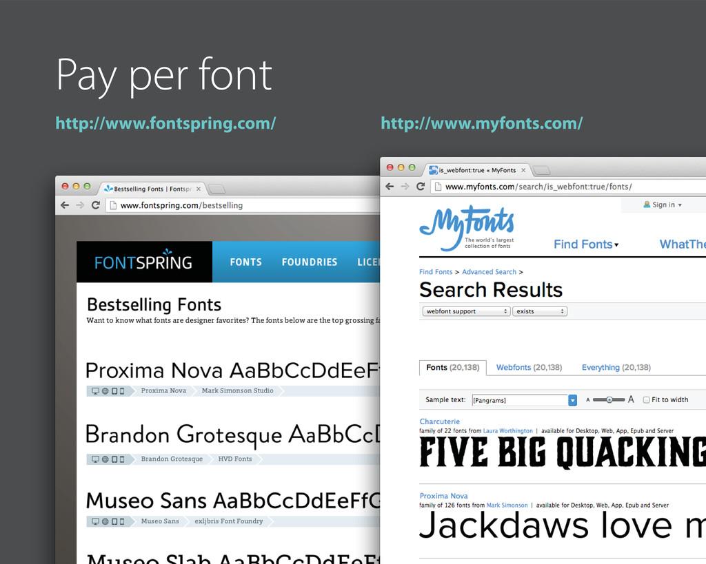 Pay per font http://www.fontspring.com/ http://...