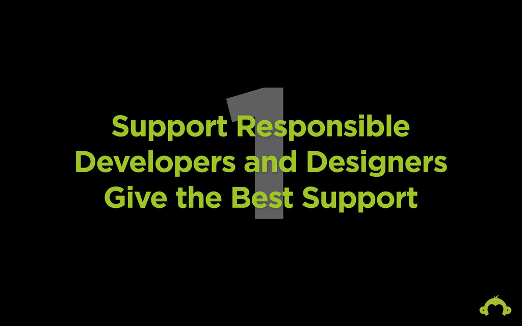 1 Support Responsible Developers and Designers ...