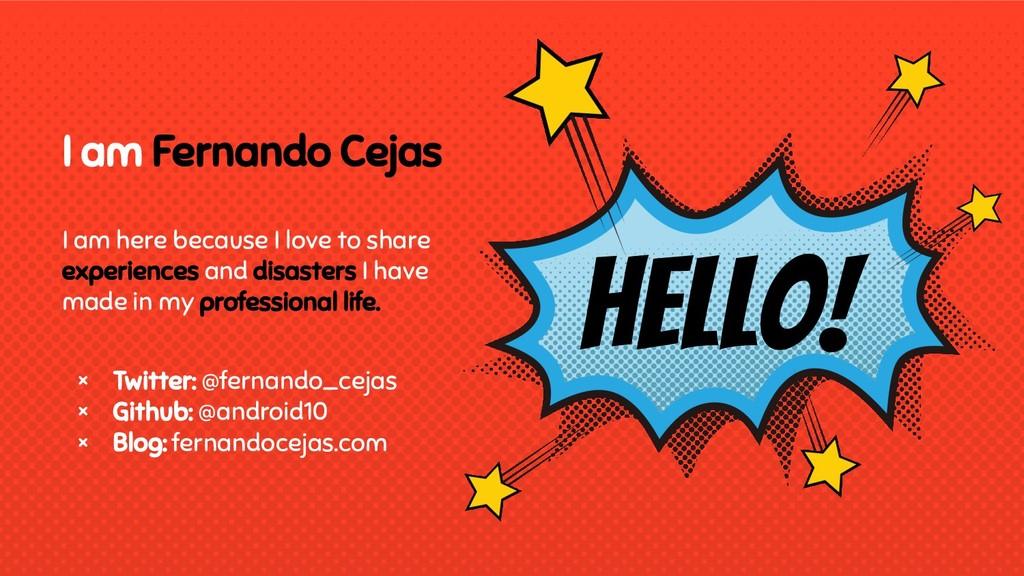 I am Fernando Cejas I am here because I love to...