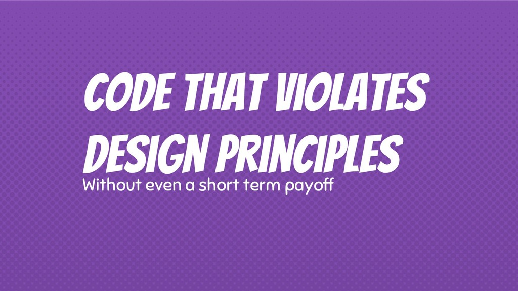 Code that violates design principles Without ev...