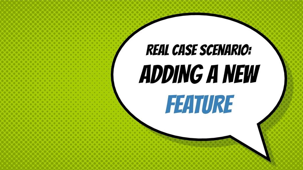 Real case scenario: ADDING A NEW FEATURE