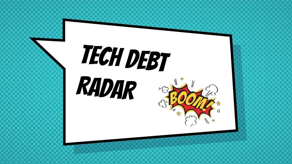 TECH DEBT RADAR
