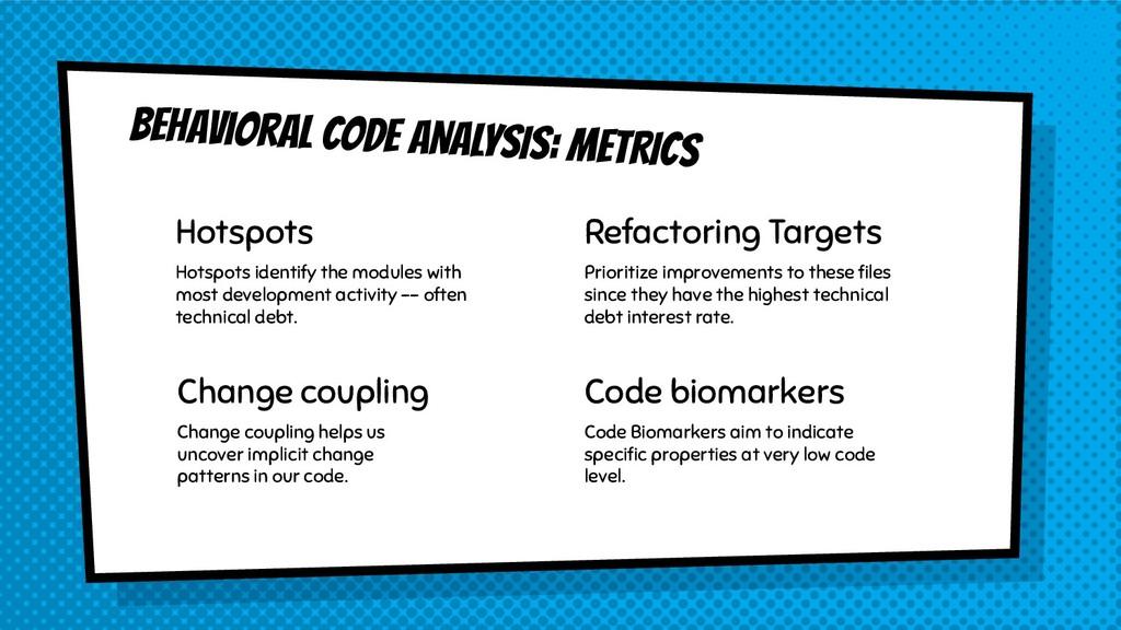 behavioral CODE ANALYSIS: METRICS Hotspots Hots...
