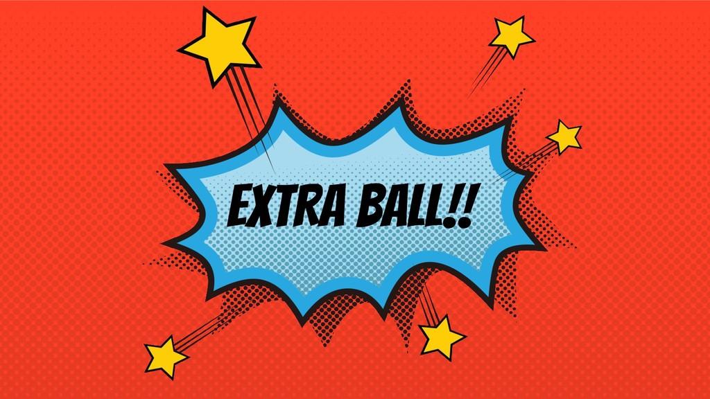 EXTRA BALL!!