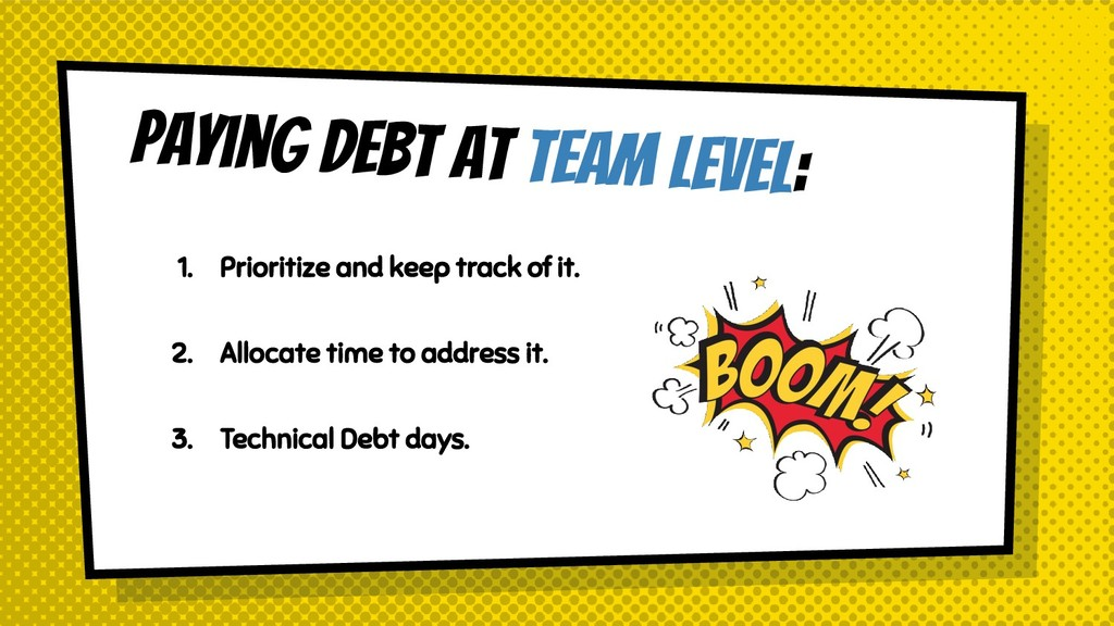 Paying debt at team level: 1. Prioritize and ke...
