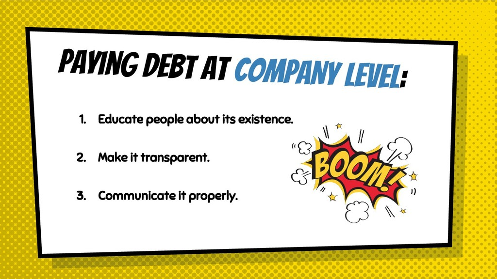 Paying debt at COMPANY level: 1. Educate people...