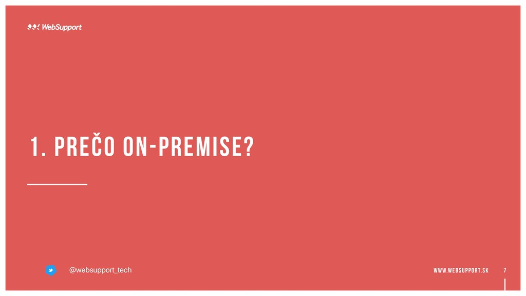 7 1. prečo on-premise? @websupport_tech www.web...