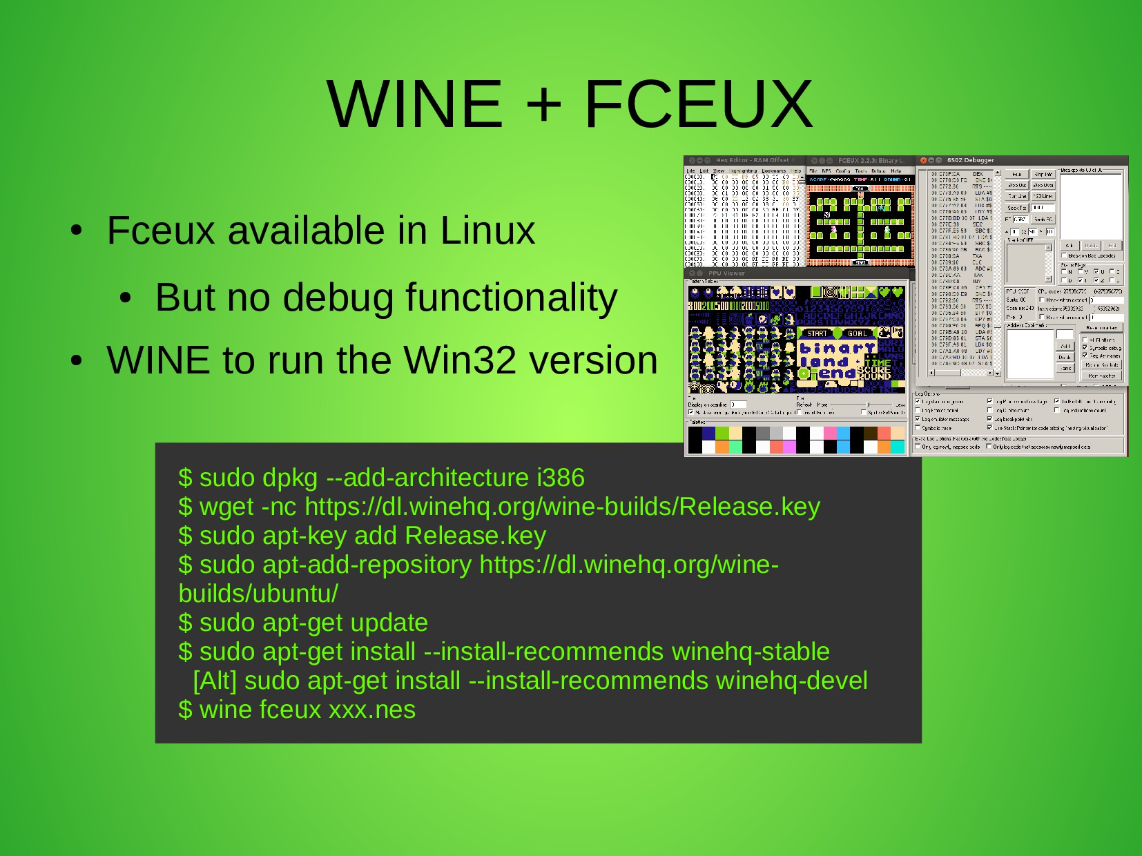 WINE + FCEUX ● Fceux available in Linux ● But n...