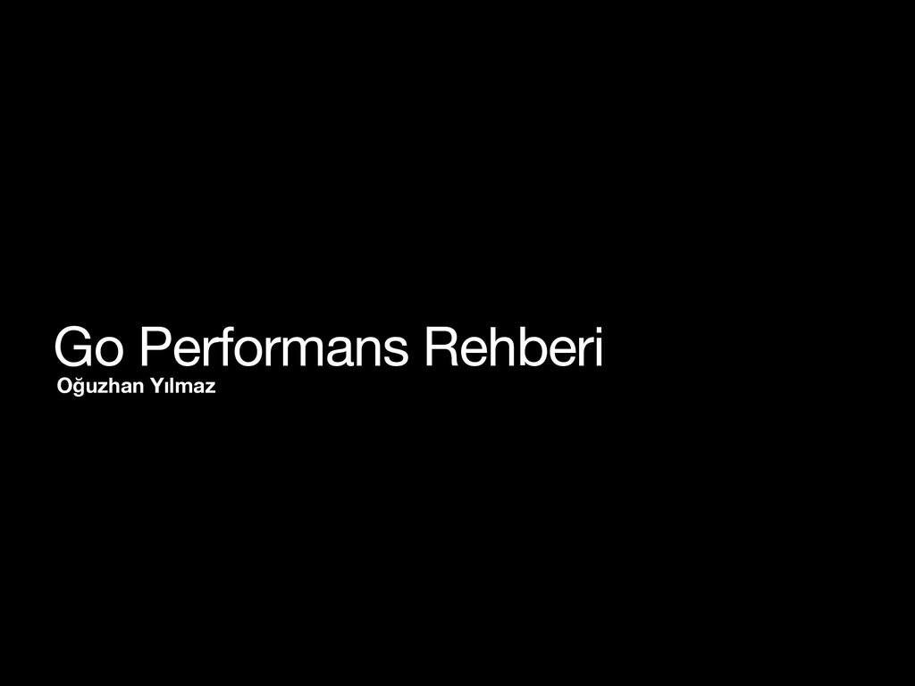 Oğuzhan Yılmaz Go Performans Rehberi