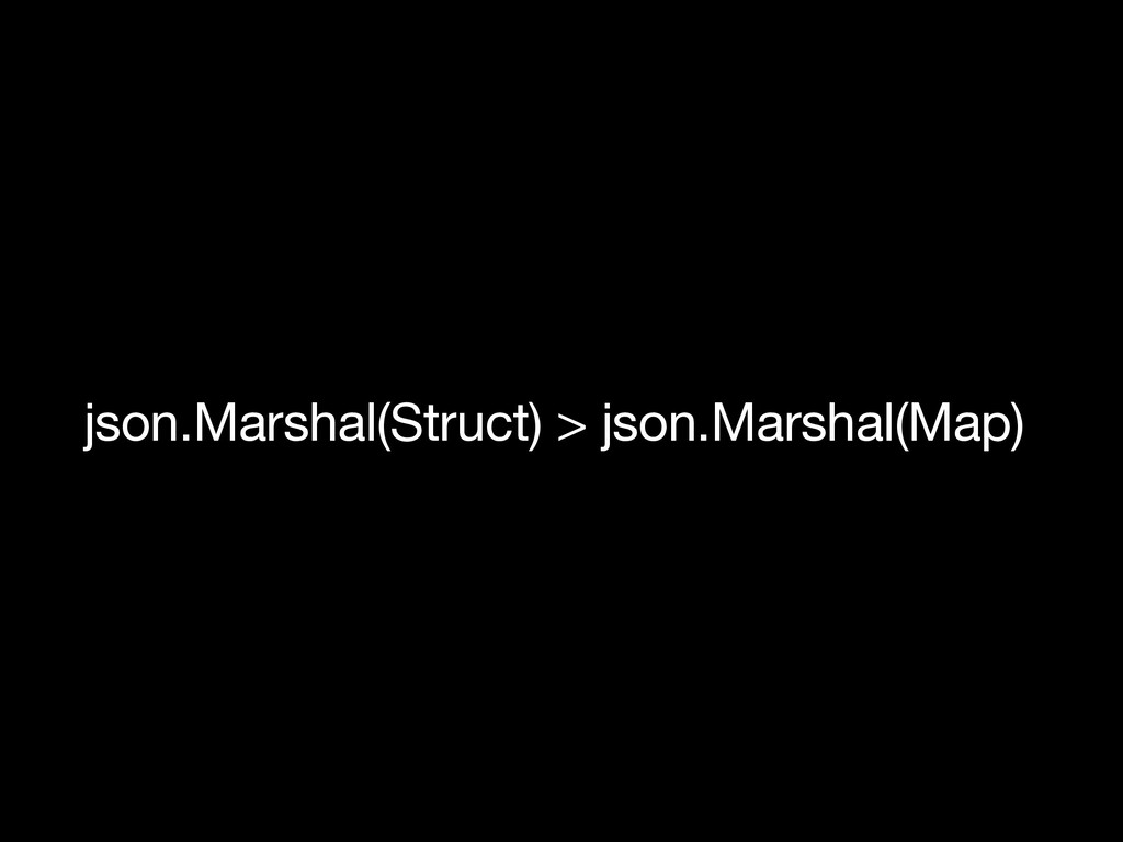 json.Marshal(Struct) > json.Marshal(Map)