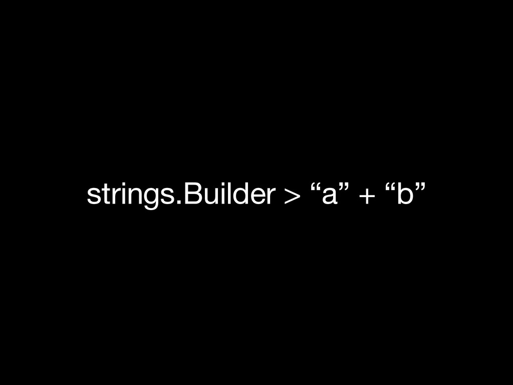 "strings.Builder > ""a"" + ""b"""