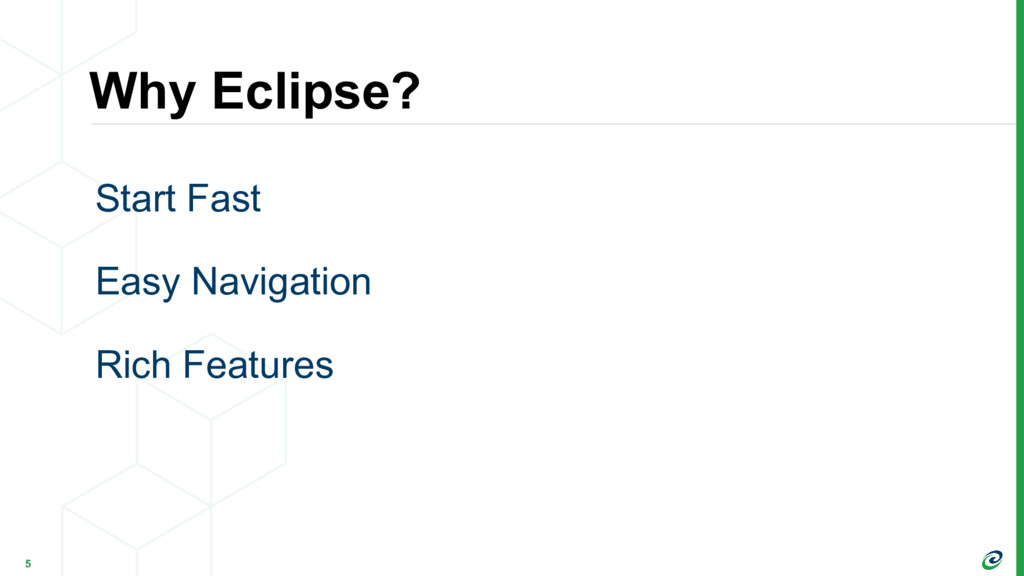 Why Eclipse? 5 Start Fast Easy Navigation Rich ...