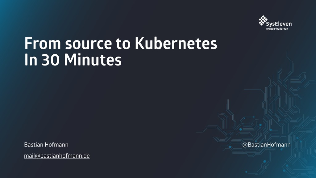 @BastianHofmann From source to Kubernetes In 30...