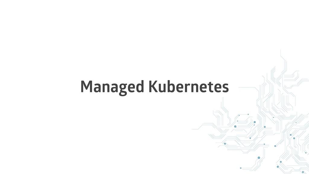 Managed Kubernetes