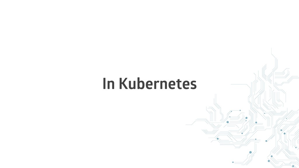In Kubernetes