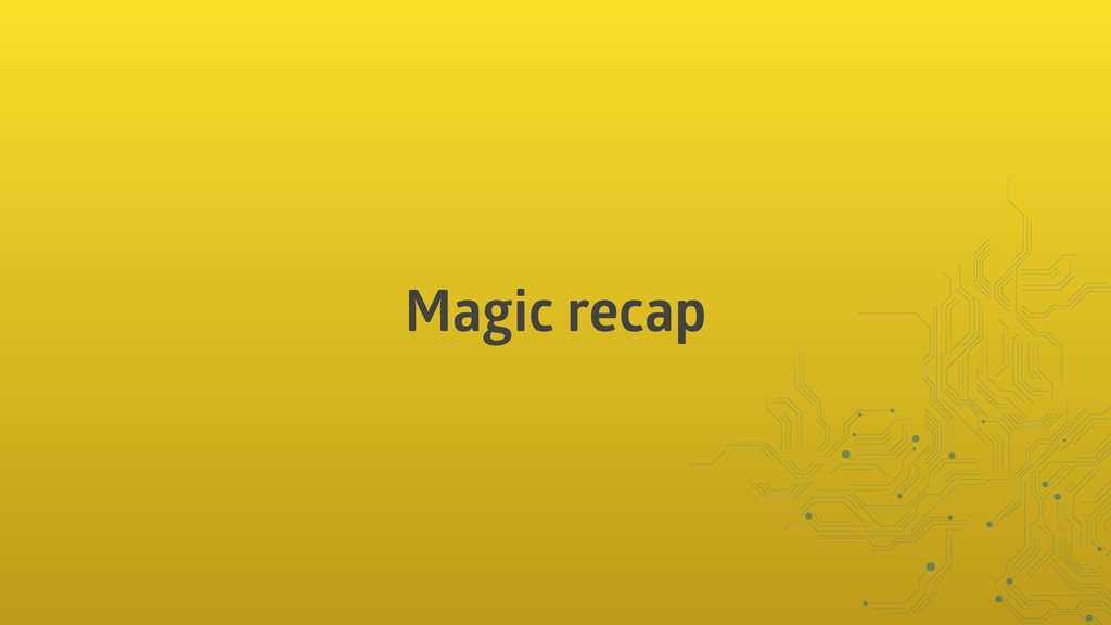 Magic recap