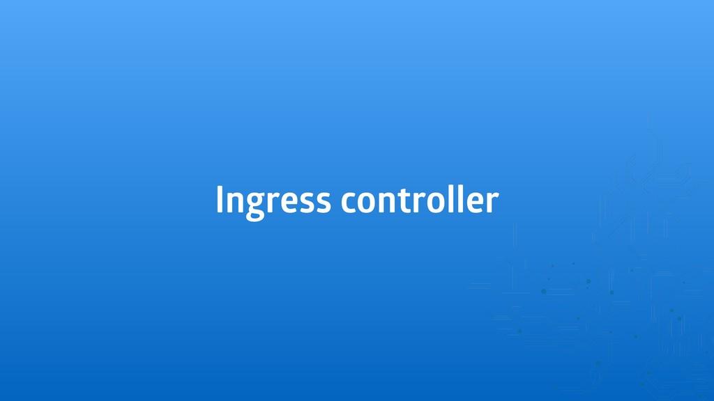 Ingress controller