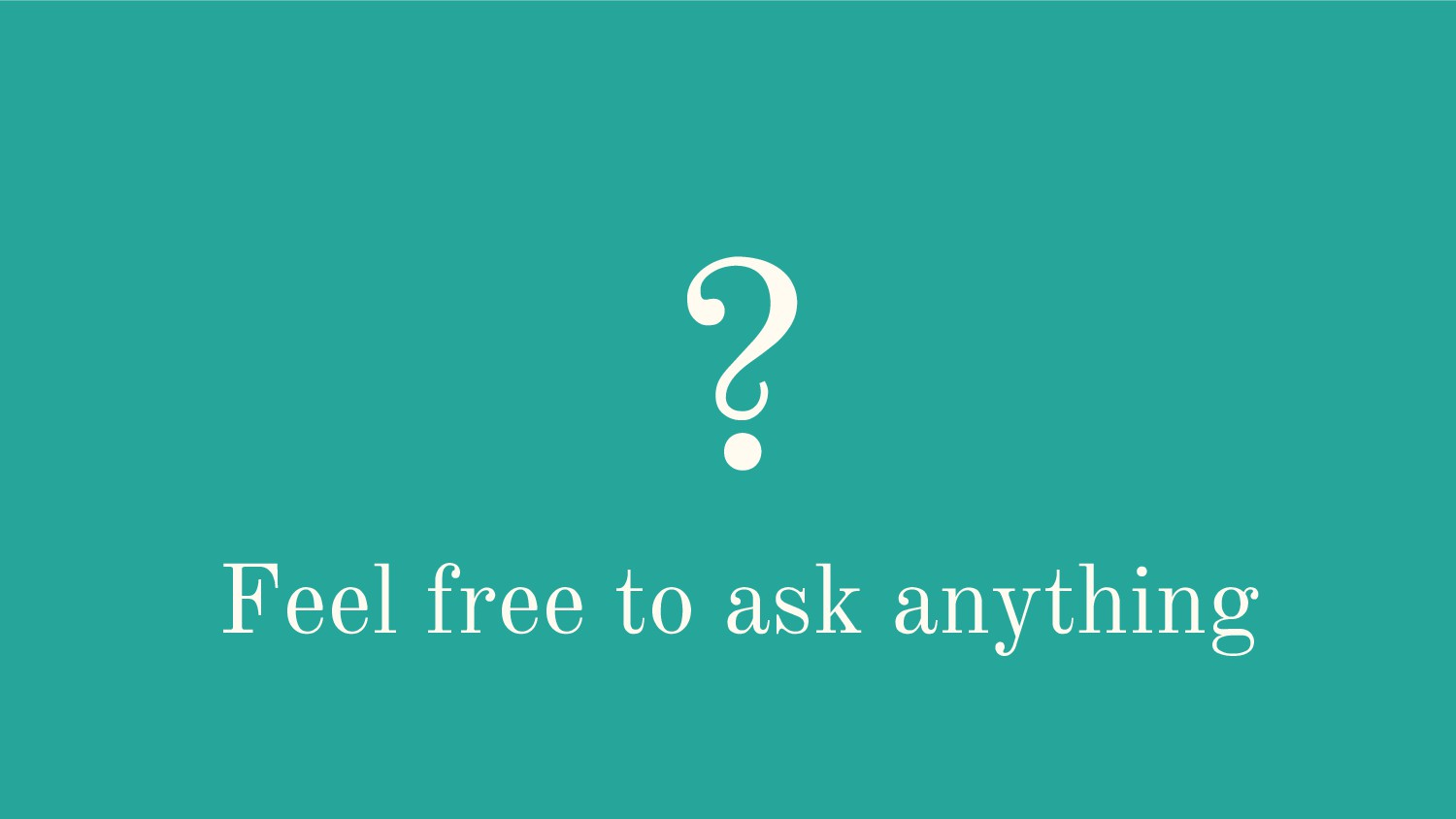 ? Feel free to ask anything