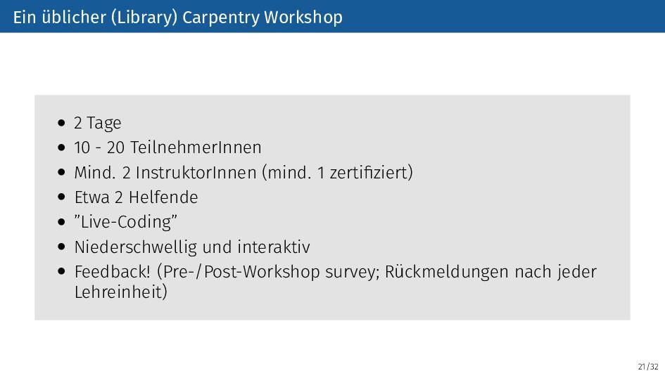 21/32 Ein üblicher (Library) Carpentry Workshop...