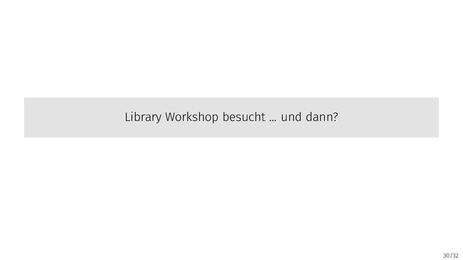 30/32 Library Workshop besucht ... und dann?