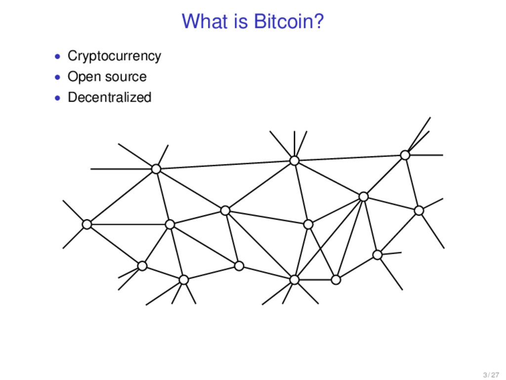 What is Bitcoin? • Cryptocurrency • Open source...