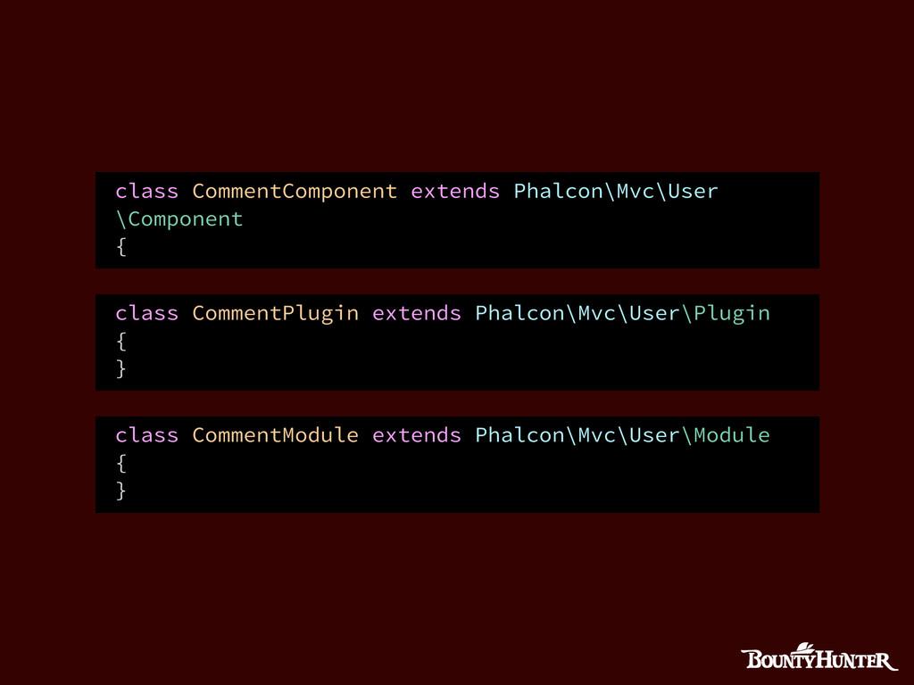 class CommentComponent extends Phalcon\Mvc\User...