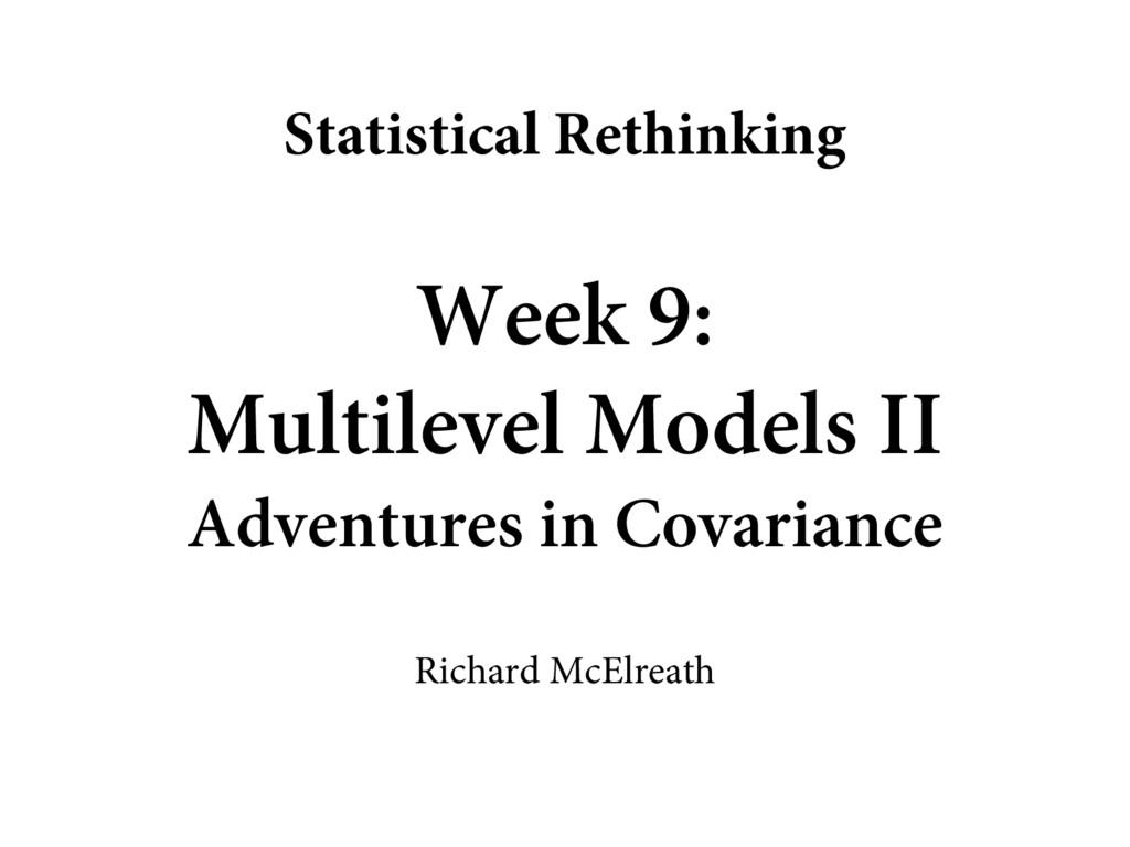 Week 9: Multilevel Models II Adventures in Cova...