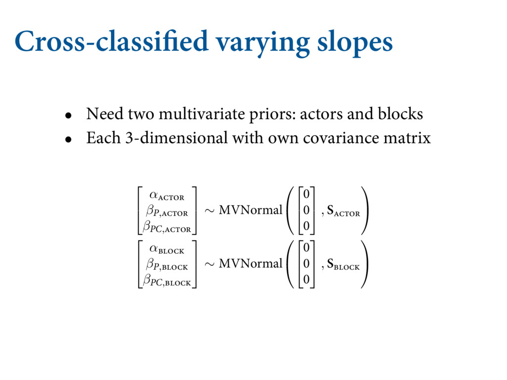 Cross-classified varying slopes • Need two mult...
