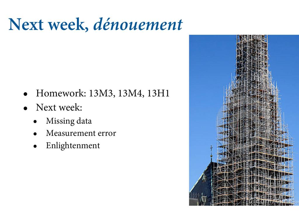 Next week, dénouement • Homework: 13M3, 13M4, 1...