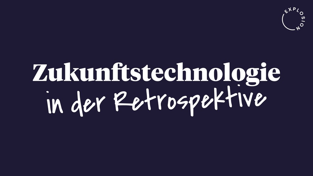 Zukunftstechnologie in der Retrospektive