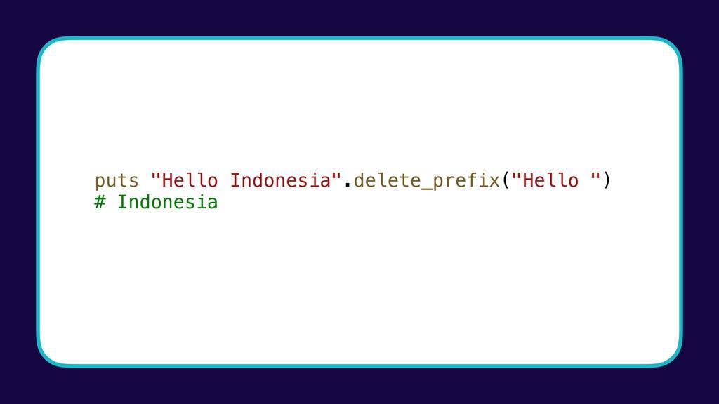 """puts """"Hello Indonesia"""".delete_prefix(""""Hello """") ..."""